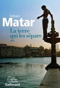 Hisham Matar : La Terre qui les sépare