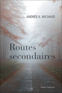 Andrée A Michaud   : Routes secondaires
